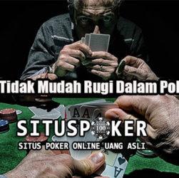 Tips Agar Tidak Mudah Rugi Dalam Poker Online